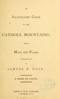 An Illustrated Guide To The Catskill Mountains With Maps And Plans Rusk Samuel E From Old Catalog Free Download Borrow And Streaming Internet Archive