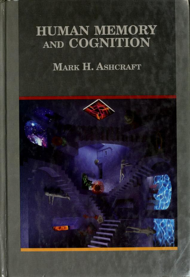 Human memory and cognition by Mark H. Ashcraft